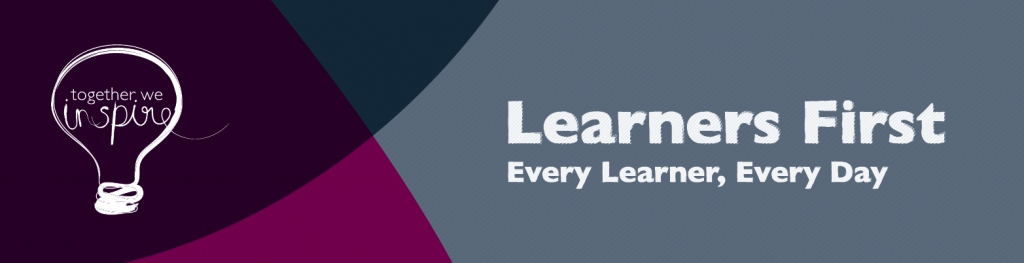 Learners First banner. Learners First, Every Learner, Every Day.