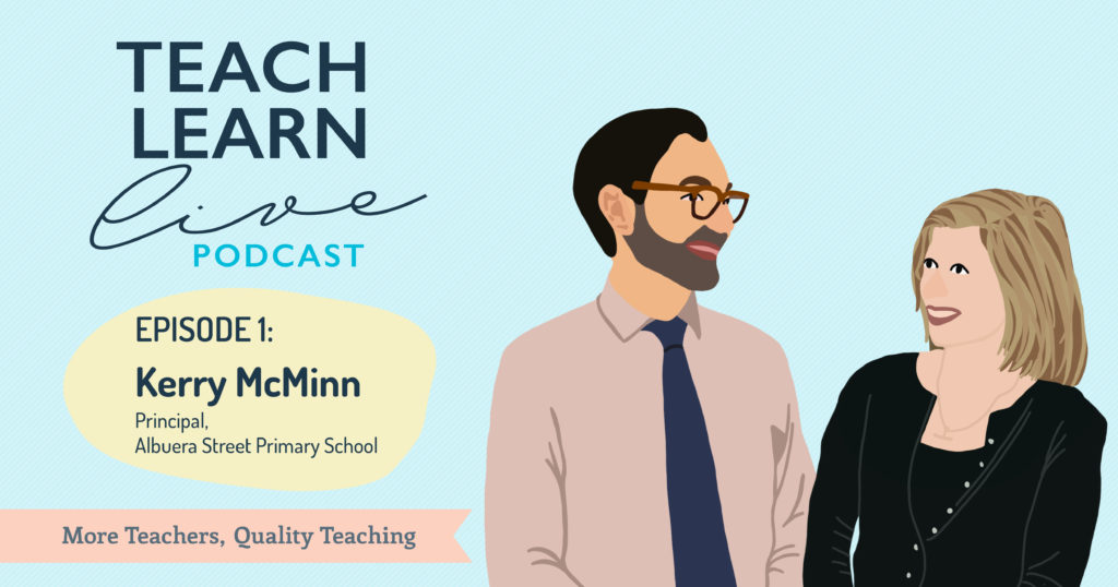 Illustration for promotion of the Teach, Learn, Live Podcast episode featuring Kerry McMinn from Albuera Street Primary School and Tim Bullard.